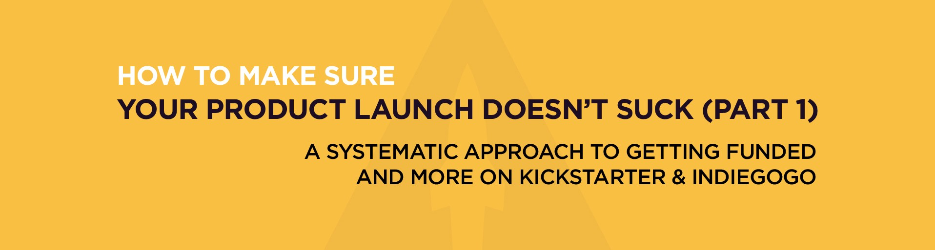 How To Make Sure Your Product Launch Doesn't Suck (Part 1)
