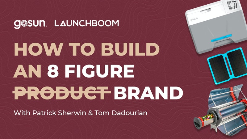 How To Build an 8 Figure Brand With Patrick Sherwin, CEO of GoSun