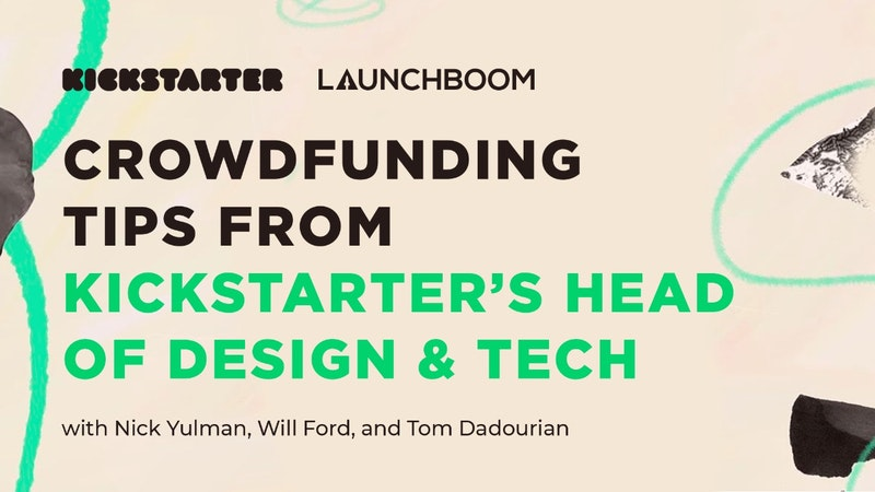 Crowdfunding Tips From Kickstarter's Head of Design & Tech