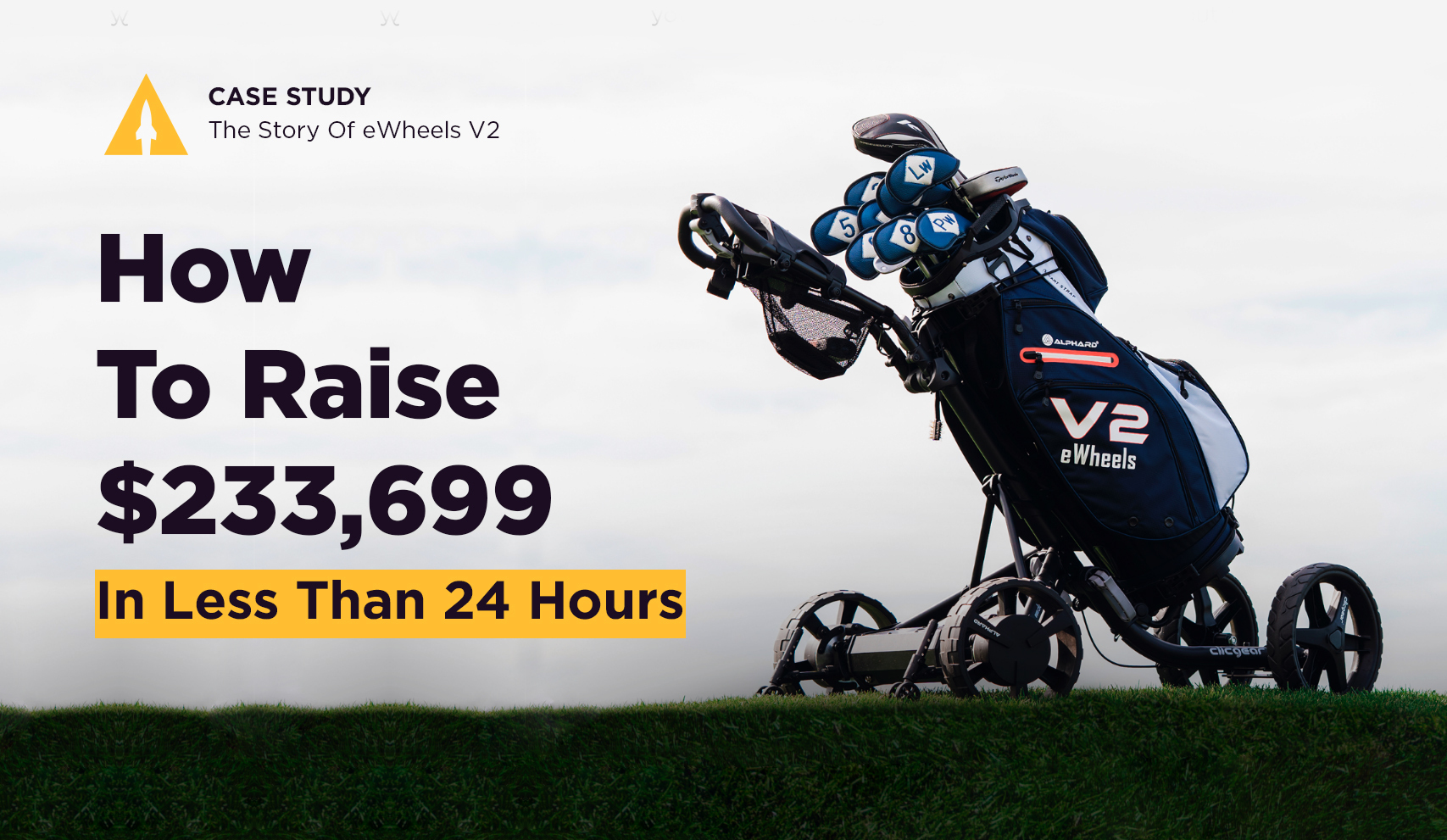 How To Raise $233,699 In Less Than 24 Hours: The Story Of eWheels v2 [CASE STUDY]