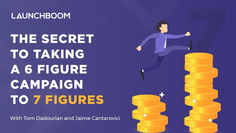 The Secret To Taking A Six Figure Campaign To Seven Figures
