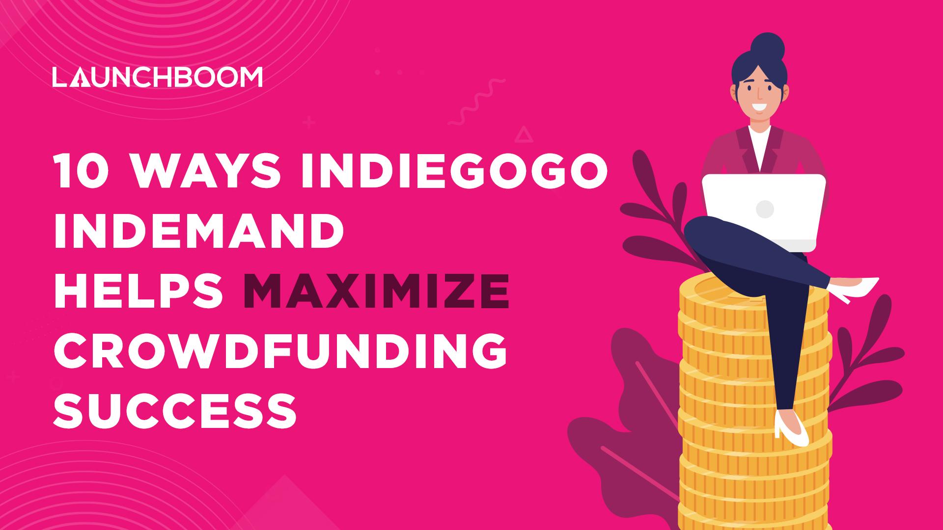 10 Ways Indiegogo InDemand Helps Maximize Crowdfunding Success
